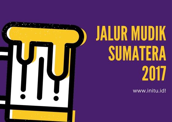 jalur mudik sumatera 2017